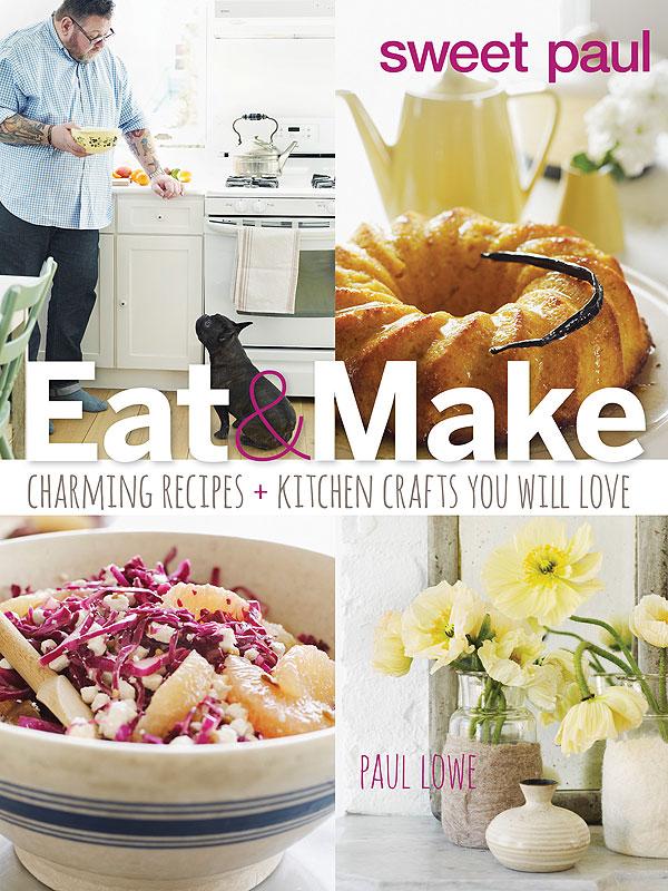 Sweet Paul's Eat & Make Cookbook