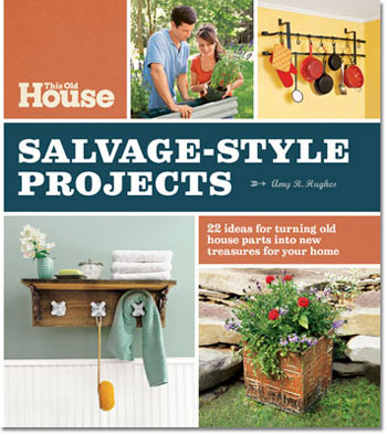 this old house Salvage Style Projects book